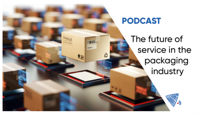 Podcast - The Future of Service in the Packaging Industry